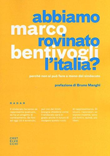 Abbiamo rovinato l'Italia? Perché non si può fare a meno del sindacato di Marco Bentivogli