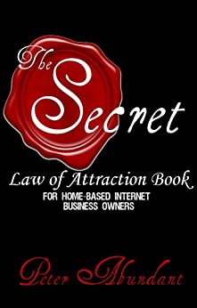 The Secret Law of Attraction Book: for Home-based Internet Business Owners (English Edition) par [Abundant, Peter]