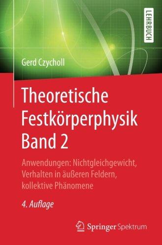 Theoretische Festkörperphysik Band 2: Anwendungen: Nichtgleichgewicht, Verhalten in äußeren Feldern, kollektive Phänomene