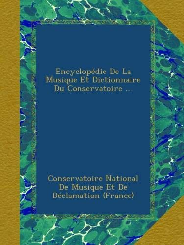 Encyclopédie De La Musique Et Dictionnaire Du Conservatoire par Conservatoire National De Musique Et De Déclamation (France)