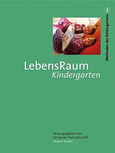 """""""Methoden des Kindergartens. Sonderdruck der Fachzeitschrift """"""""Unsere Kinder"""""""""""": LebensRaum Kindergarten (Methoden des Kindergartens. Bd 3)"""