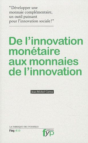 De l'innovation monétaire aux monnaies de l'innovation par Jean-Michel Cornu