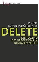 Delete: Die Tugend des Vergessens in digitalen Zeiten