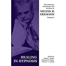 [Seminars, Workshops and Lectures of Milton H. Erickson: Healing in Hypnosis v. 1] (By: Milton H. Erickson) [published: January, 1988]