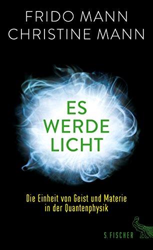 Es werde Licht: Die Einheit von Geist und Materie in der Quantenphysik
