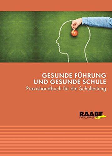 Gesunde Führung und gesunde Schule: Praxishandbuch für die Schulleitung