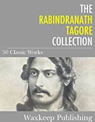 The Rabindranath Tagore Collection: 50 Classic Works