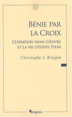 Bénie par la Croix, l'expiation dans l'oeuvre et la vie d'Edith Stein