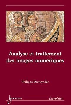 Analyse et traitement des images numériques par Philippe Destuynder