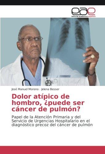 Descargar Libro Dolor atípico de hombro, ¿puede ser cáncer de pulmón?: Papel de la Atención Primaria y del Servicio de Urgencias Hospitalario en el diagnóstico precoz del cáncer de pulmón de José Manuel Moreno