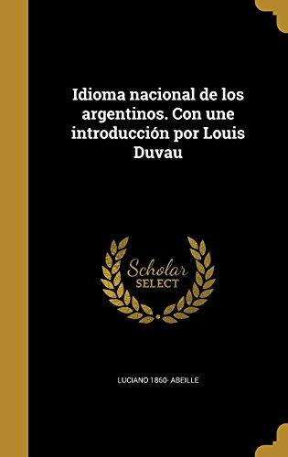 Idioma nacional de los argentinos. Con une introducción por Louis Duvau
