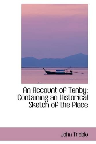 An Account of Tenby Containing an Historical Sketch of the Place