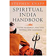 Spiritual India Handbook -- Stephen Knapp A Guide to Temples, Holy Sites, Festivals and Traditions