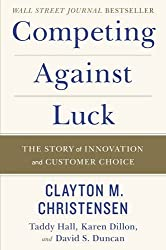 Competing Against Luck: The Story of Innovation and Customer Choice by Clayton M. Christensen (2016-10-04)