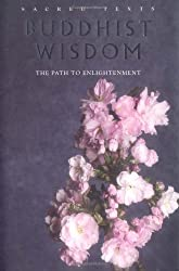 Buddhist Wisdom (Sacred Texts Series): The Path from Suffering to Enlightenment by Gerald Benedict (2009-04-15)