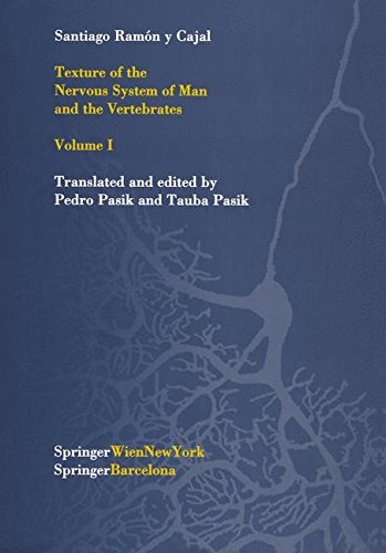 Texture of the Nervous System of Man and the Vertebrates: Volume I: An Annotated and Edited Translation of the Original Spanish Text with the ... the Nervous System of Man & the Vertebrates par S. R. Cajal