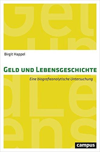 Geld und Lebensgeschichte: Eine biografieanalytische Untersuchung