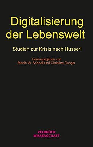 Digitalisierung der Lebenswelt: Studien zur Krisis nach Husserl