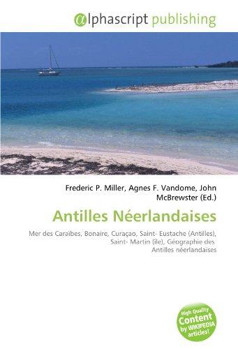 Antilles Néerlandaises: Mer des Caraïbes, Bonaire, Curaçao, Saint- Eustache (Antilles), Saint- Martin (île), Géographie des Antilles néerlandaises