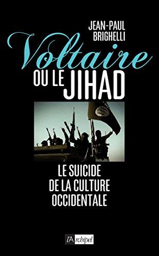 Voltaire ou le Jihad : Le suicide de la culture occidentale (Politique, idée, société)
