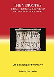 The Visigoths: From the Migration Period to the Seventh Century an Ethnographic Perspective