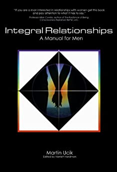 Integral Relationships: A Manual for Men (English Edition) di [Ucik, Martin]
