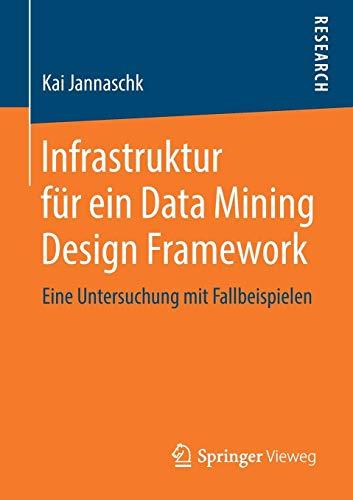 Infrastruktur für ein Data Mining Design Framework: Eine Untersuchung mit Fallbeispielen