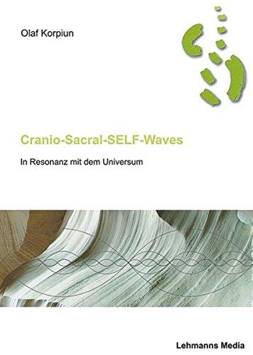 Cranio-Sacral-Self-Waves: In Resonanz mit dem Universum