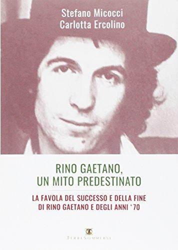 Rino Gaetano, un mito predestinato. La favola del successo e della fine di Rino Gaetano e degli anni '70