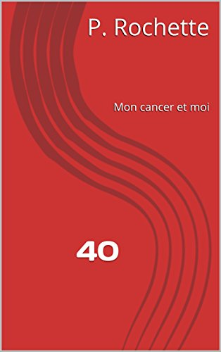 40: Mon cancer et moi (French Edition)