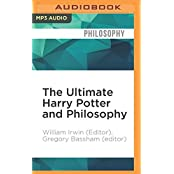 The Ultimate Harry Potter and Philosophy: Hogwarts for Muggles by William Irwin (Editor) (2016-07-26)
