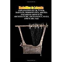 Explanation of Ur,Sumer,Babylon,Mesopotamia,Assyria Artifacts,Architecture,Archeology,Seals & Slabs by Maximillien De Lafayette (2011-06-12) - Ur Amp