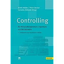 Controlling: für Wirtschaftsingenieure, Ingenieure und Betriebswirte