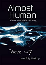 Almost Human: Bk.7: The Wave Book 7 - the Metaphysics of Evil by Laura Knight-Jadczyk (1-Jun-2009) Paperback