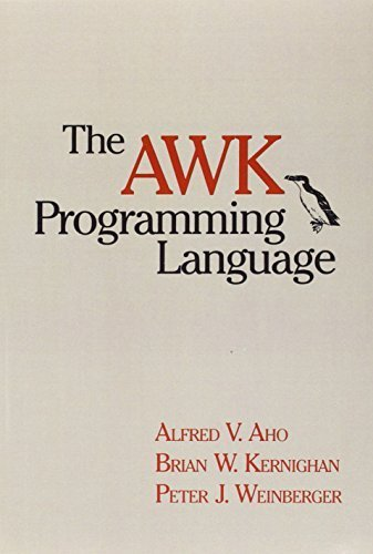 The AWK Programming Language 1st edition by Aho, Alfred V., Kernighan, Brian W., Weinberger, Peter J. (1988) Paperback