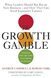 The Growth Gamble: When Leaders Should Bet Big on New Business - and How They Can Avoid Expensive Failures by Andrew Campbell (2005-04-29)