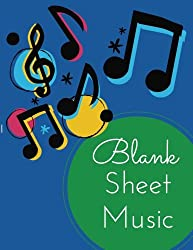 Blank Sheet Music: Music Manuscript Paper Staff Paper Musicians Notebook: Volume 1 (Joyful Blank Sheet Music)