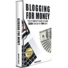 Blogging For Money: The Complete Guide to Earn $500+ For Day in 100 Days with High-ROI Facebook Ads & Google AdWords Advertising