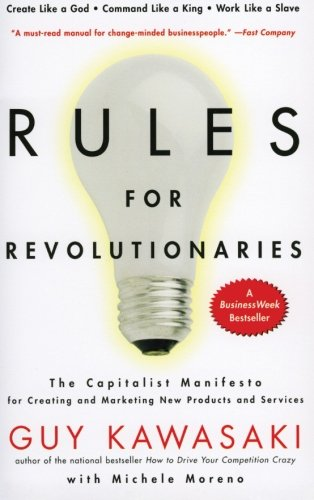 rules-for-revolutionaries-the-capitalist-manifesto-for-creating-and-marketing-new-products-and-servi