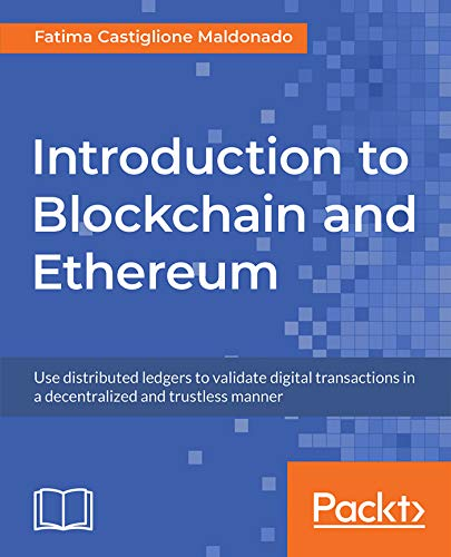 Introduction to Blockchain and Ethereum: Use distributed ledgers to validate digital transactions in a decentralized and trustless manner (English Edition)