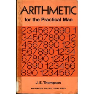 Mathematics for Self Study: Arithmetic for the Practical Man v. 1