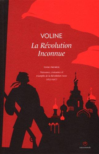 La Révolution Inconnue : Livre premier : naissance, croissance et Triomphe de la Révolution russe (1825-1917)