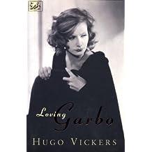 Loving Garbo: The Story of Greta Garbo,Cecil Beaton and Mercedes de Acosta