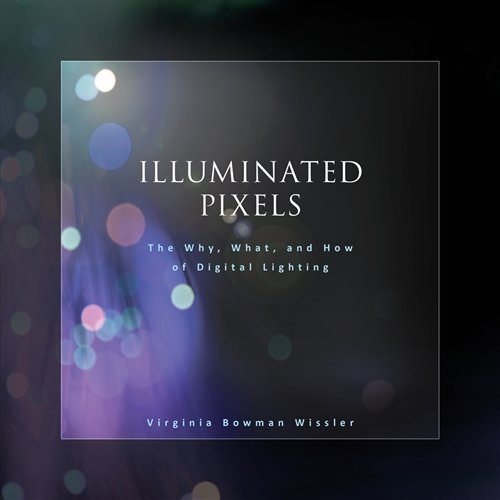 Illuminated Pixels: The Why, What, and How of Digital Lighting (Book & CD) por Virginia Wissler