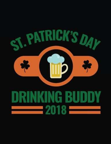 St. Patrick's Day Drinking Buddy 2018: St. Patrick's Day Lined Journal V4: 5 por Dartan Creations