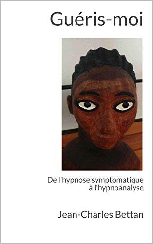 Guéris-moi: De l'hypnose symptomatique à l'hypnoanalyse