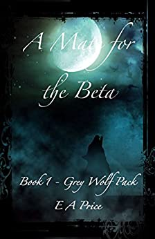 A Mate for the Beta: (Book 1, Grey Wolf Pack Romance Novellas) (English Edition) von [Price, E A]
