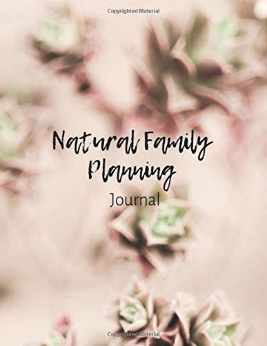 Natural Family Planning Journal: NFP Logbook to Monitor Your Cycle with the Sympto-Thermal Method - Women's Health Log Notebook to Naturally Regulate Your Fertility and Track Your Menstrual Cycle