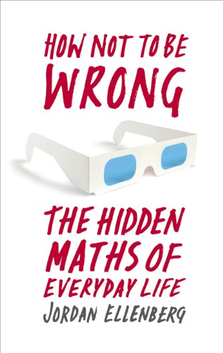 How Not to Be Wrong: The Hidden Maths of Everyday Life by [Ellenberg, Jordan]