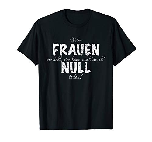 Herren Wer Frauen Versteht, Der Kann Auch Durch Null Teilen T-Shirt